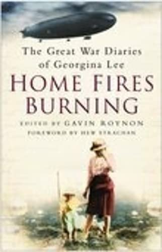 Home Fires Burning: The Great War Diaries Of Georgina Lee (SCARCE HARDBACK FIRST EDITION, FIRST P...