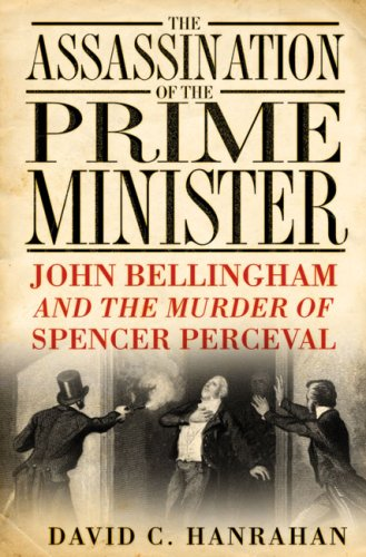 9780750944007: The Assassination of the Prime Minister: John Bellingham and the Murder of Spencer Perceval
