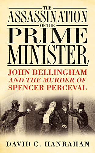 9780750944014: The Assassination of the Prime Minister: John Bellingham and the Murder of Spencer Perceval