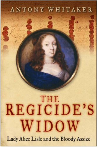 9780750944342: The Regicide's Widow: Lady Alice Lisle and the Bloody Assize