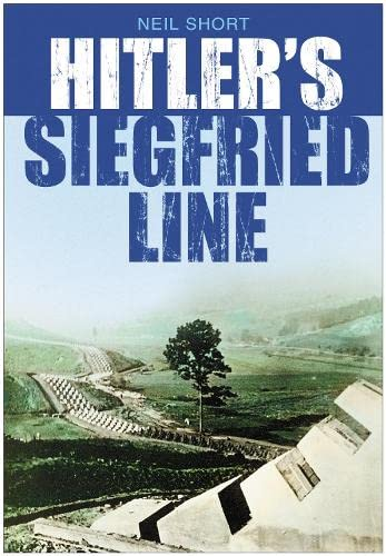 Hitler's Siegfried Line: Neil Short