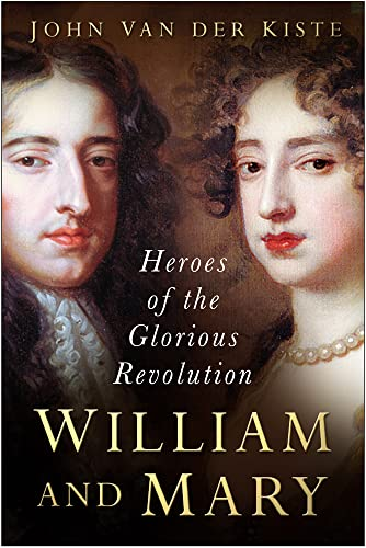 William and Mary: Heroes of the Glorious Revolution (075094577X) by John Van der Kiste