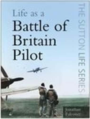 9780750946018: Life as a Battle of Britain Pilot (Sutton Life)