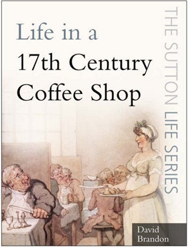 9780750946391: Life in a Seventeenth-Century Coffee Shop (Sutton Life)