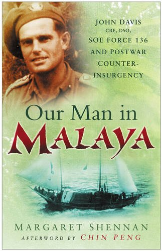 9780750947107: Our Man in Malaya: John Davis, CBE, DSO, Force 136 SOE and Post-War Counter-Insurgency
