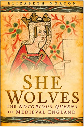 9780750947367: She Wolves: The Notorious Queens of Medieval England