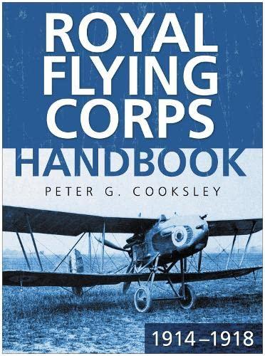 Royal Flying Corps Handbook 1914 - 1918: Cooksley, Peter G.