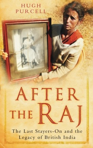 9780750947879: After the Raj: The Last Stayers-On And The Legacy Of British India