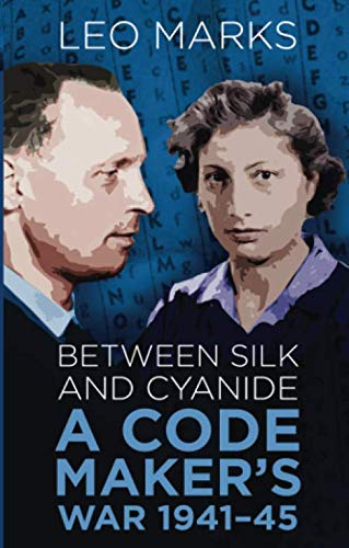 9780750948357: Between Silk and Cyanide: A Code Maker's War, 1941-45