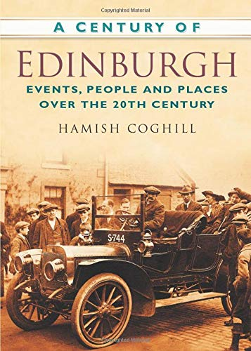 9780750949217: A Century of Edinburgh: Events, People and Places Over the 20th Century (Century of Scotland)