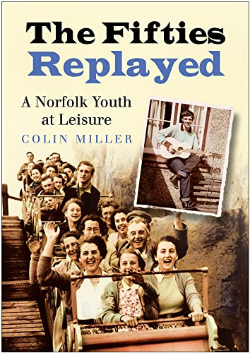 The Fifties Replayed: A Norfolk Youth at Leisure: Miller, Colin