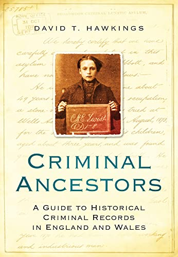 Criminal Ancestors: A Guide to Historical Criminal Records in England and Wales: Hawkings, David T.