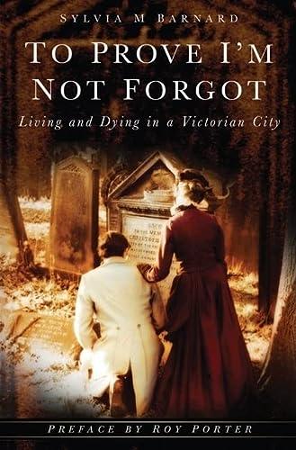 To Prove I'm Not Forgot: Barnard, Sylvia M