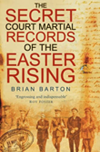 The Secret Court Martial Records of the Easter Rising (0750950633) by Brian Barton