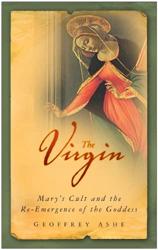9780750950640: The Virgin: Mary's Cult and the Re-emergence of the Goddess