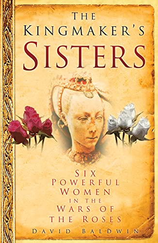 9780750950763: The Kingmaker's Sisters: Six Powerful Women in the Wars of the Roses