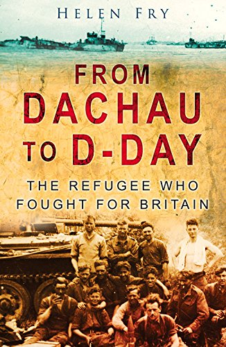 9780750951111: From Dachau to D-Day: The Refugee Who Fought For Britain