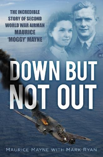 Down But Not Out: The Incredible Story: Mayne, Maurice, Ryan,