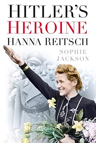 9780750952972: Hitler's Heroine: Hanna Reitsch