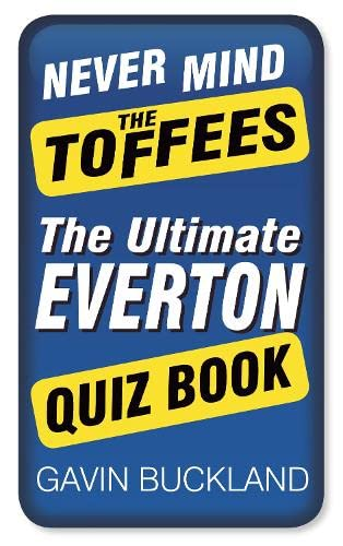9780750953559: Never Mind The Toffees: The Ultimate Everton Quiz Book