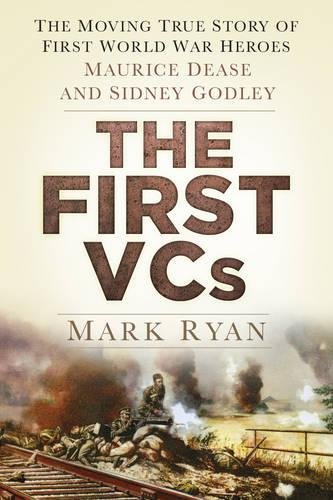 9780750954518: The First VCs: The Moving True Story of First World War Heroes: Maurice Dease and Sidney Godley