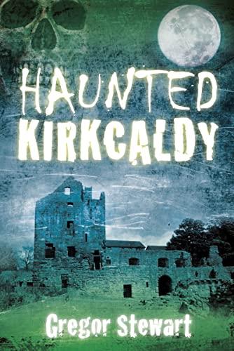 Haunted Kirkcaldy: G Stewart