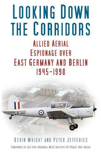 9780750955775: Looking Down the Corridors: Allied Aerial Espionage Over East Germany and Berlin, 1945-1990