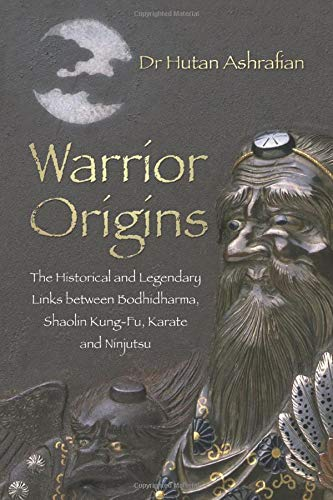 9780750956185: Warrior Origins: The Historical and Legendary Links Between Bodhidharma's Shaolin Kung-Fu, Karate and Ninjutsu