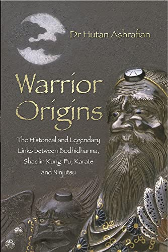 9780750956185: Warrior Origins: The Historical and Legendary Links Between the Bodhidharma's, Shaolin Kung-Fu, Karate and Ninjutsu