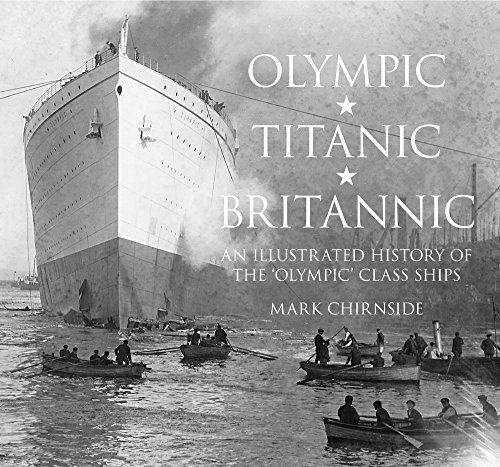 9780750956239: Olympic, Titanic, Britannic: An Illustrated History of the Olympic Class Ships