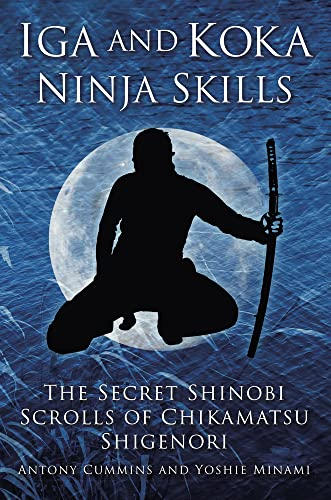 9780750956642: Iga and Koka Ninja Skills: The Secret Shinobi Scrolls of Chikamatsu Shigenori