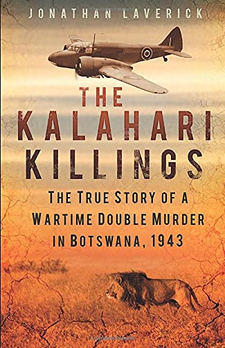 9780750956659: The Kalahari Killings: The True Story of a Wartime Double Murder in Botswana, 1943