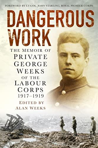 Dangerous Work: The Memoir of Private George: Alan Weeks