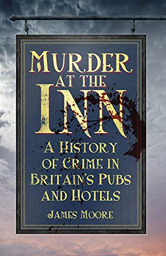 9780750956833: Murder at the Inn: A History of Crime in Britain's Pubs and Hotels