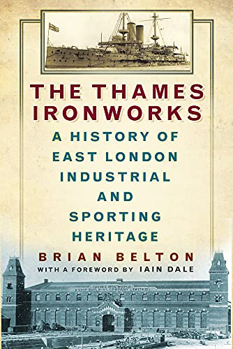 9780750958349: The Thames Ironworks: A History of East London Industrial and Sporting Heritage