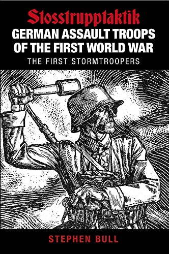 German Assault Troops Of The First World War; The First Stormtroopers