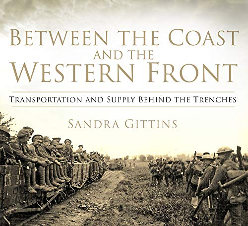 9780750958431: Between the Coast and the Western Front: Transportation and Supply Behind the Trenches