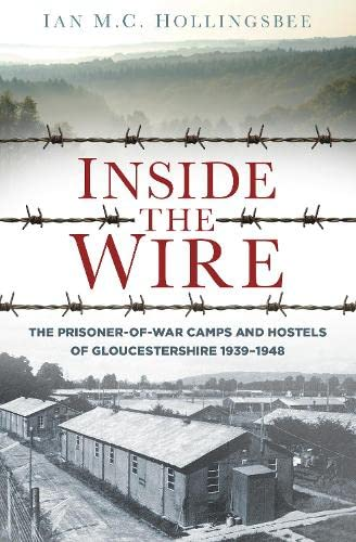 9780750958462: Inside the Wire: Gloucestershire's POW Camps in the Second World War 1939-48