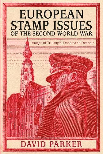 9780750959155: European Stamp Issues of the Second World War: Images of Triumph, Deceit and Despair