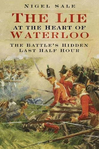 9780750959629: The Lie at the Heart of Waterloo: The Battle's Hidden Last Half Hour