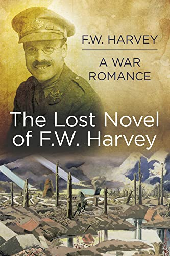 Will Harvey A War Romance: The Lost Novel of F. W. Harvey: F.W. Harvey