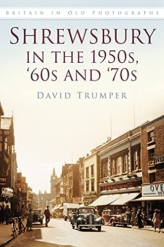 9780750960298: Shrewsbury in the 1950s, '60s and '70s: Britain in Old Photographs