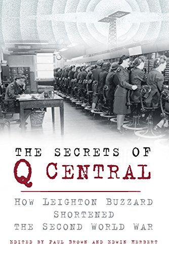 9780750960724: The Secrets of Q Central: How Leighton Buzzard Shortened the Second World War