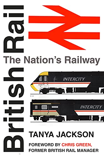 9780750960762: British Rail: The Nation's Railway