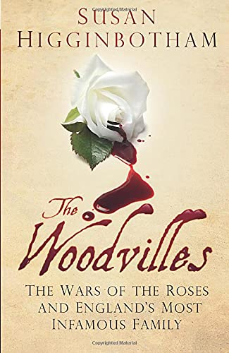 9780750960786: The Woodvilles: The Wars of the Roses and England's Most Infamous Family