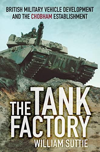 9780750961226: The Tank Factory: British Military Vehicle Development and the Chobham Establishment