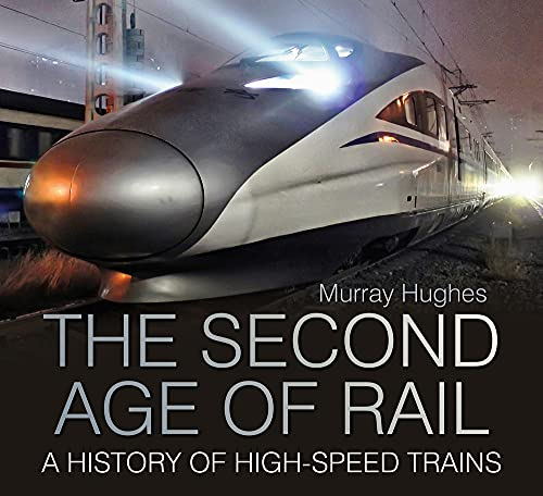 9780750961455: The Second Age of Rail: A History of High Speed Trains
