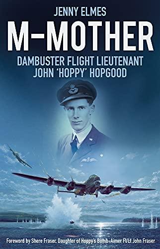 9780750961844: M-Mother: Dambuster Flight Lieutenant John 'Hoppy' Hopgood