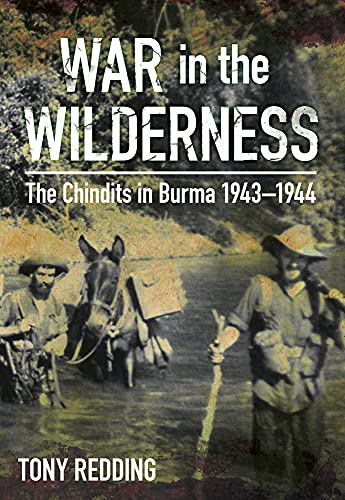 9780750962179: War in the Wilderness: The Chindits in Burma 1943-1944
