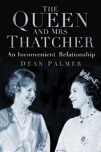 9780750962650: The Queen and Mrs Thatcher: An Inconvenient Relationship